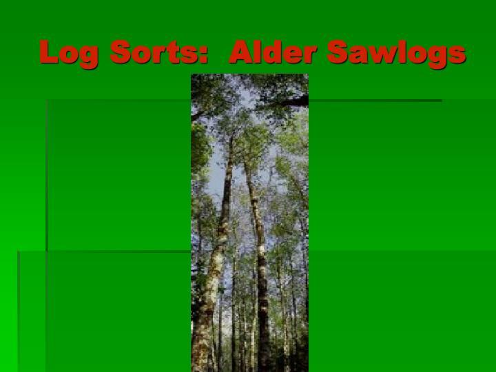 Log Sorts:  Alder Sawlogs