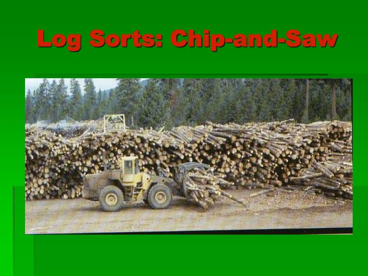 Log Sorts: Chip-and-Saw