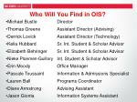 who will you find in ois