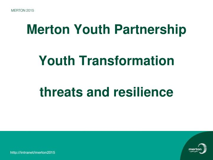 merton youth partnership youth transformation threats and resilience n.