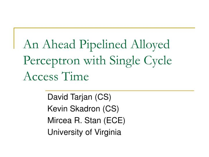an ahead pipelined alloyed perceptron with single cycle access time n.