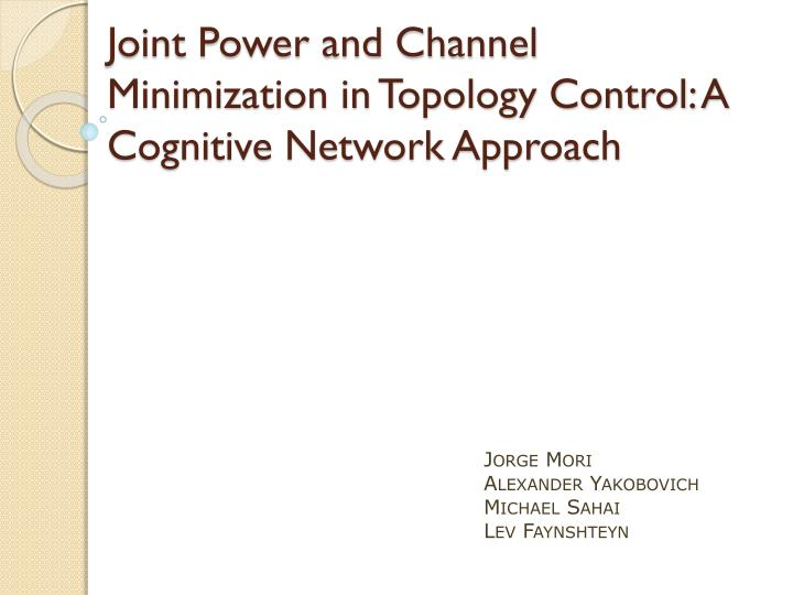 joint power and channel minimization in topology control a cognitive network approach n.