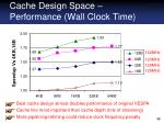 cache design space performance wall clock time