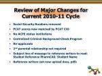 review of major changes for current 2010 11 cycle1