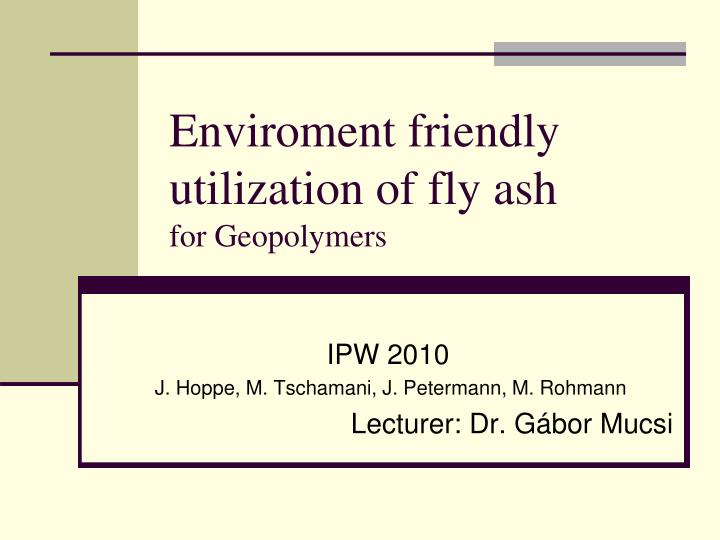 enviroment friendly utilization of fly ash for geopolymers n.