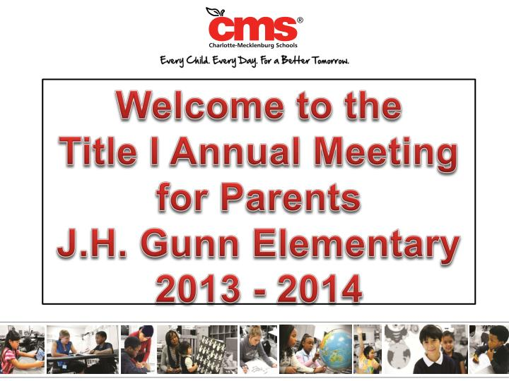 welcome to the title i annual meeting for parents j h gunn elementary 2013 2014 n.