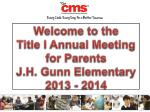 welcome to the title i annual meeting for parents j h gunn elementary 2013 2014