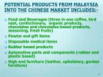 potential products from malaysia into the chinese market includes
