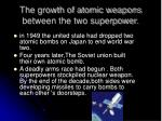 the growth of atomic weapons between the two superpower