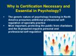 why is certification necessary and essential in psychology1
