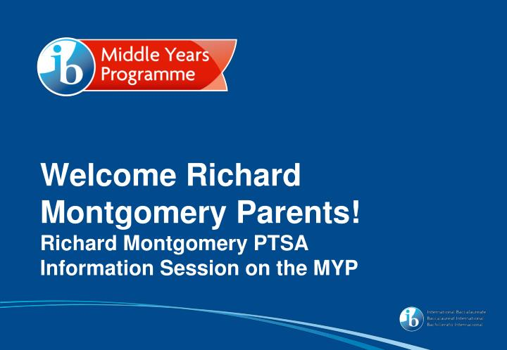 welcome richard montgomery parents richard montgomery ptsa information session on the myp n.