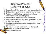 improve process benefits of ngt