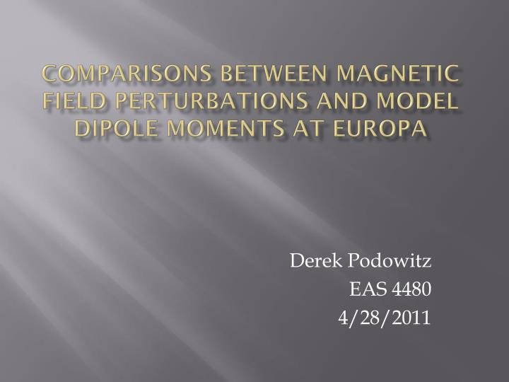 comparisons between magnetic field perturbations and model dipole moments at europa n.