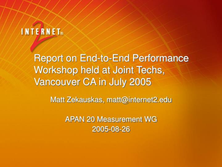 report on end to end performance workshop held at joint techs vancouver ca in july 2005 n.
