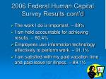 2006 federal human capital survey results cont d