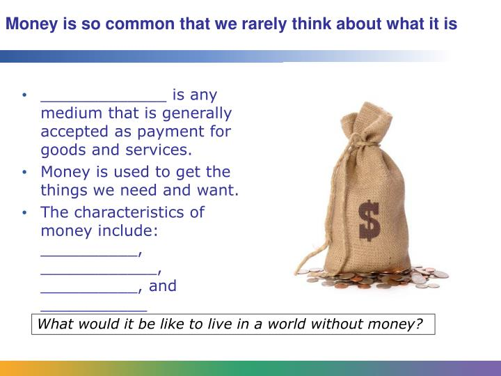 Money is so common that we rarely think about what it is