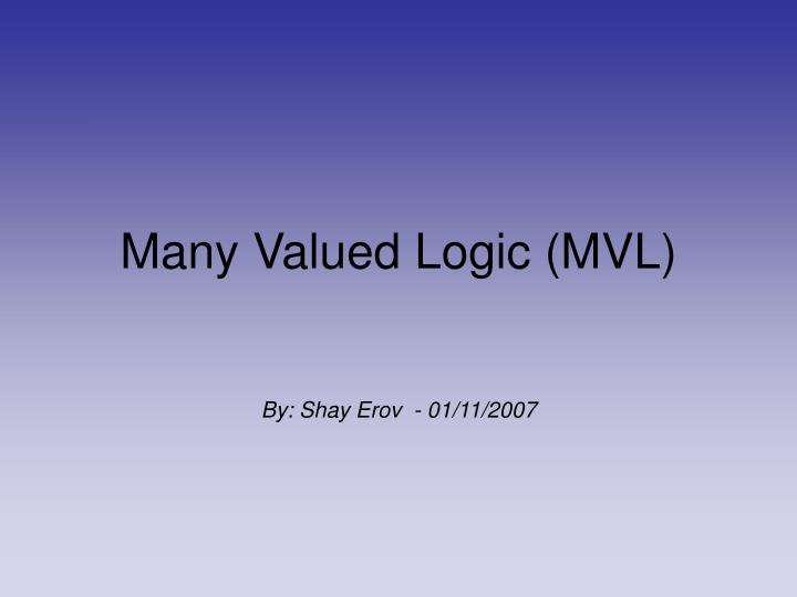 many valued logic mvl by shay erov 01 11 2007 n.