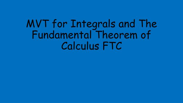 mvt for integrals and the fundamental theorem of calculus ftc n.