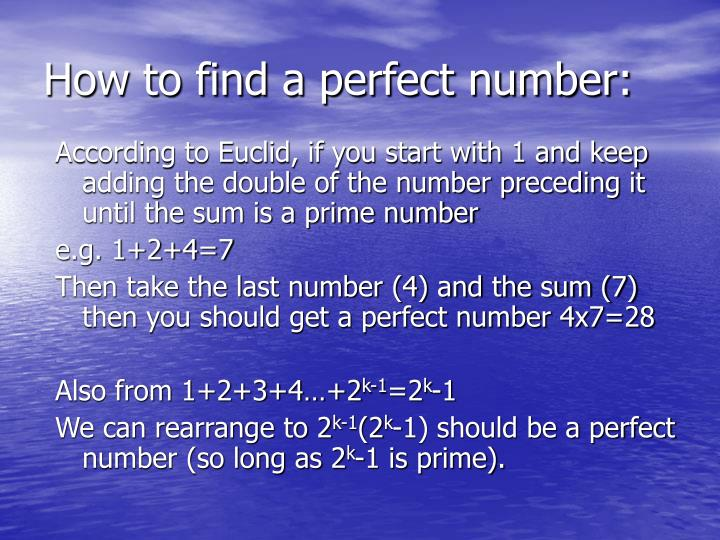 According to Euclid, if you start with 1 and keep adding the double of the number preceding it until the sum is a prime number