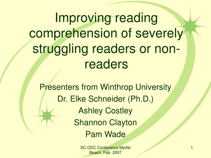 improving reading comprehension of severely struggling readers or non readers n.