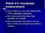 pitfall 3 unreliable measurement