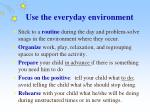 use the everyday environment