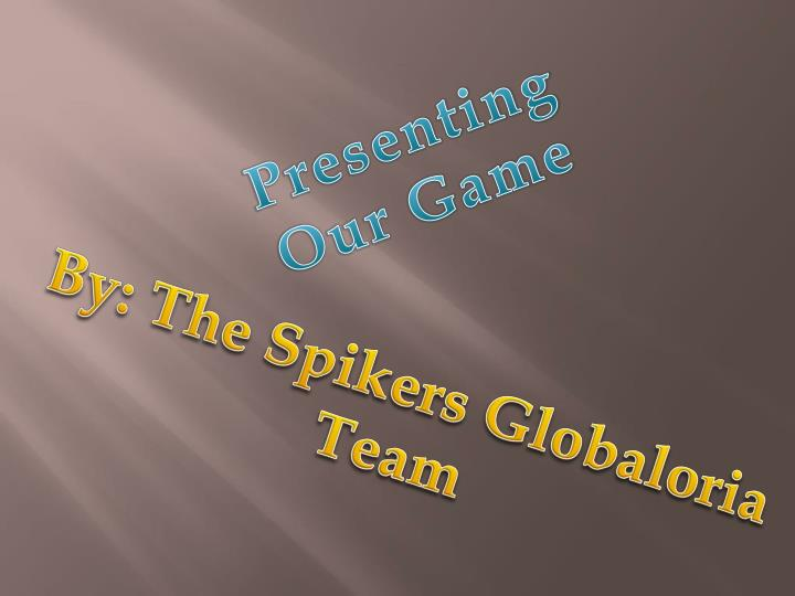 Presenting Our Game