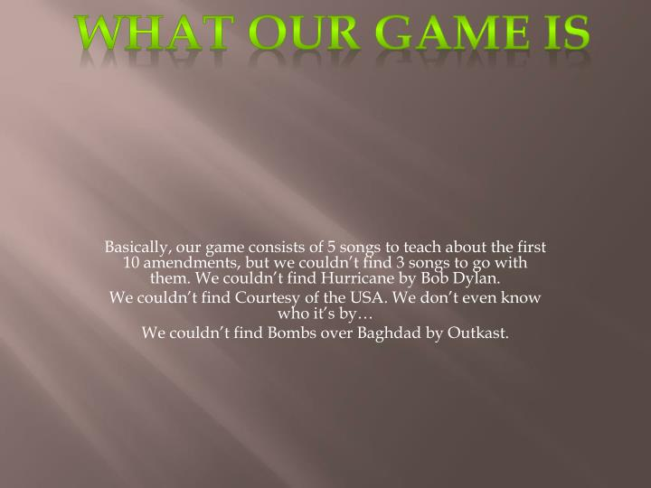 What our game is