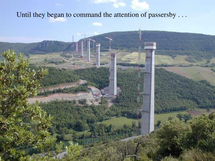 Until they began to command the attention of passersby . . .