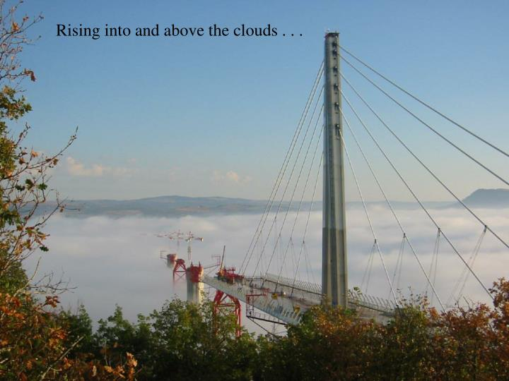 Rising into and above the clouds . . .