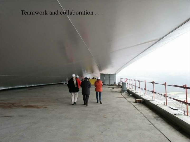 Teamwork and collaboration . . .