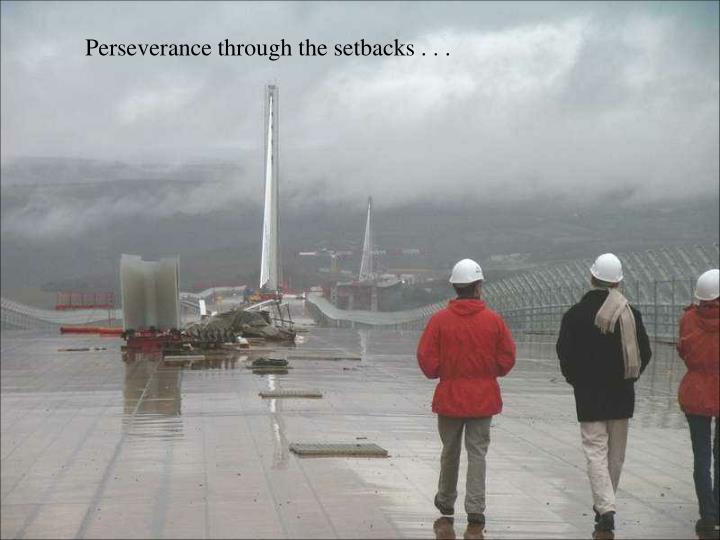 Perseverance through the setbacks . . .