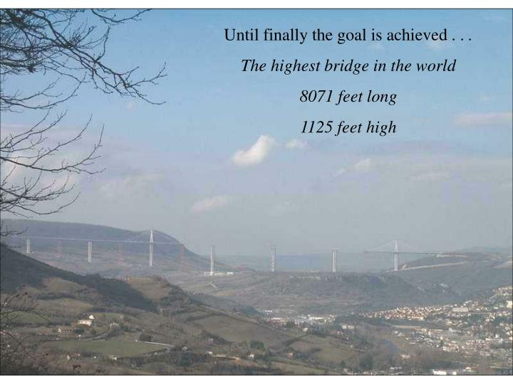 Until finally the goal is achieved . .