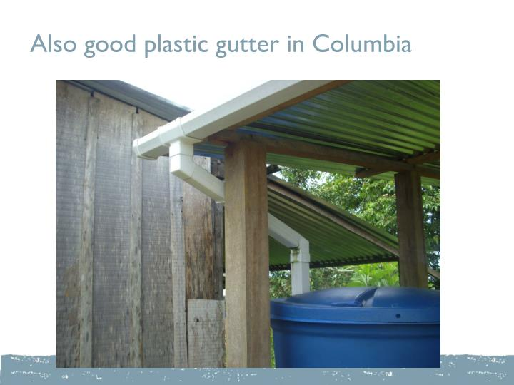 Also good plastic gutter in Columbia