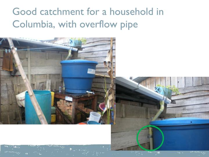 Good catchment for a household in Columbia, with overflow pipe