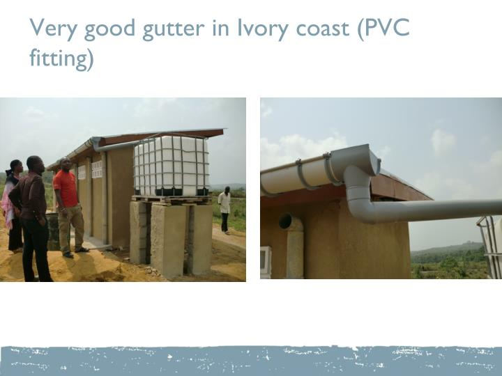 Very good gutter in Ivory coast (PVC fitting)