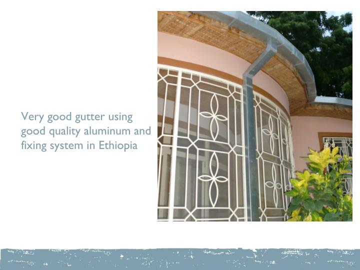 Very good gutter using good quality aluminum and fixing system in Ethiopia