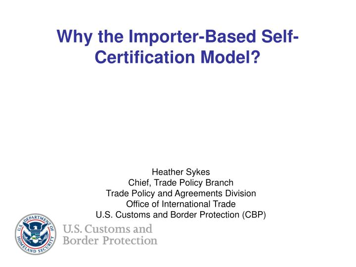 Why the importer based self certification model