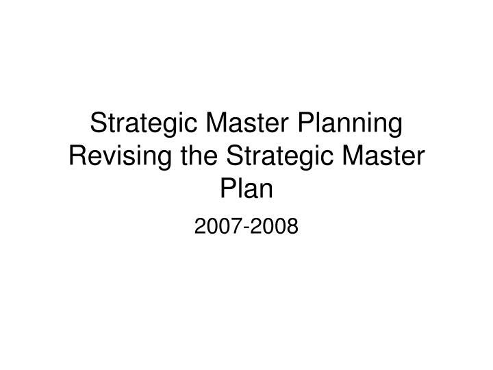 strategic master planning revising the strategic master plan n.