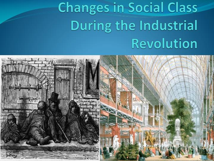industrial revolution and social changes Two of the most significant social changes brought about by the industrial revolution were the urbanization of cities and the changes in class structure.