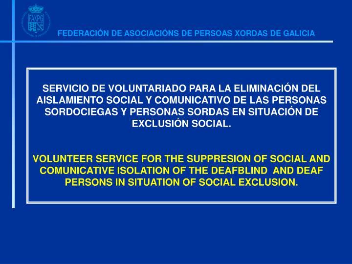 SERVICIO DE VOLUNTARIADO PARA LA ELIMINACIÓN DEL AISLAMIENTO SOCIAL Y COMUNICATIVO DE LAS PERSONAS SORDOCIEGAS Y PERSONAS SORDAS EN SITUACIÓN DE EXCLUSIÓN SOCIAL.