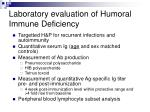 laboratory evaluation of humoral immune deficiency