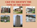 can you identify the type of the house