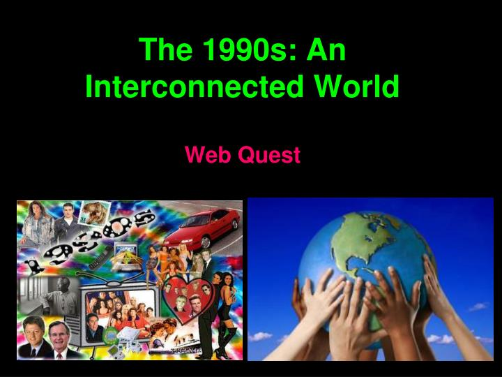 the 1990s an interconnected world web quest n.