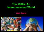 the 1990s an interconnected world web quest
