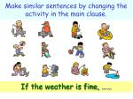 make similar sentences by changing the activity in the main clause