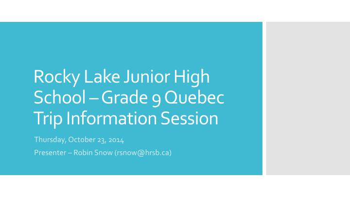 rocky lake junior high school grade 9 quebec trip information session n.
