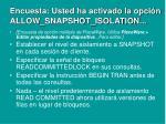 encuesta usted ha activado la opci n allow snapshot isolation