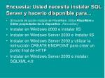 encuesta usted necesita instalar sql server y hacerlo disponible para