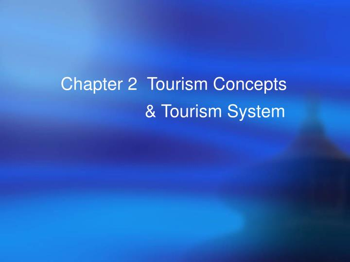 chapter 2 tourism concepts tourism system n.